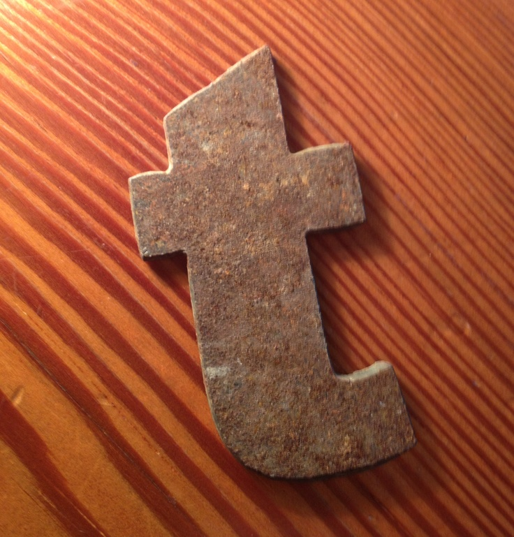 Find a rusty letter T and pick it up and all the day you'll have good luck.