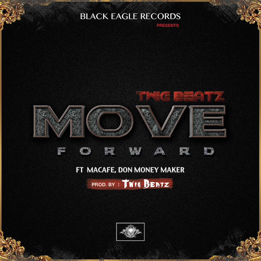 Twig Beatz ft Macafe, Don Money Maker - Move Forward [ Prod. By Twig Beatz ]