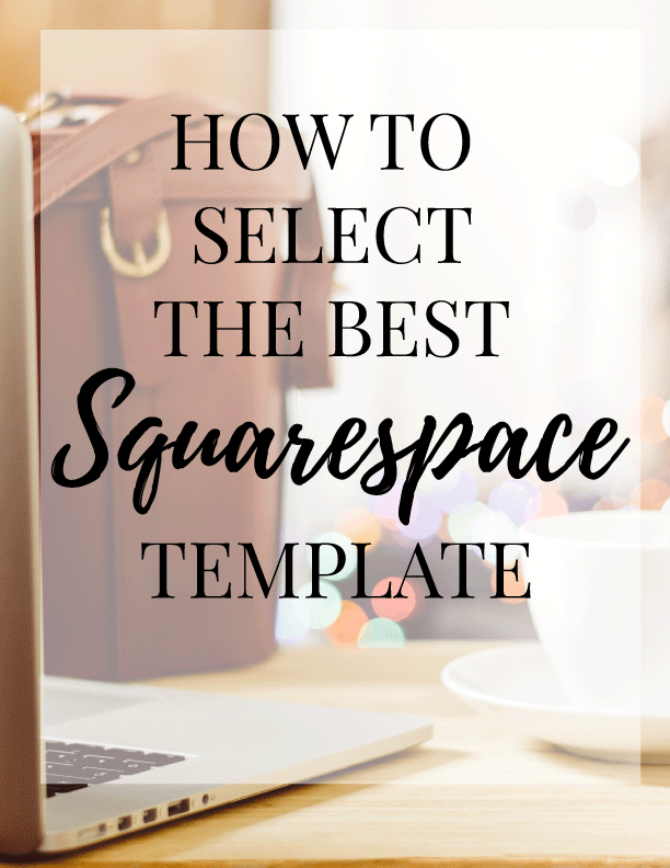 Are you getting ready to create a Squarespace website? Here are the 4 steps to take to select the best Squarespace template for your new website.