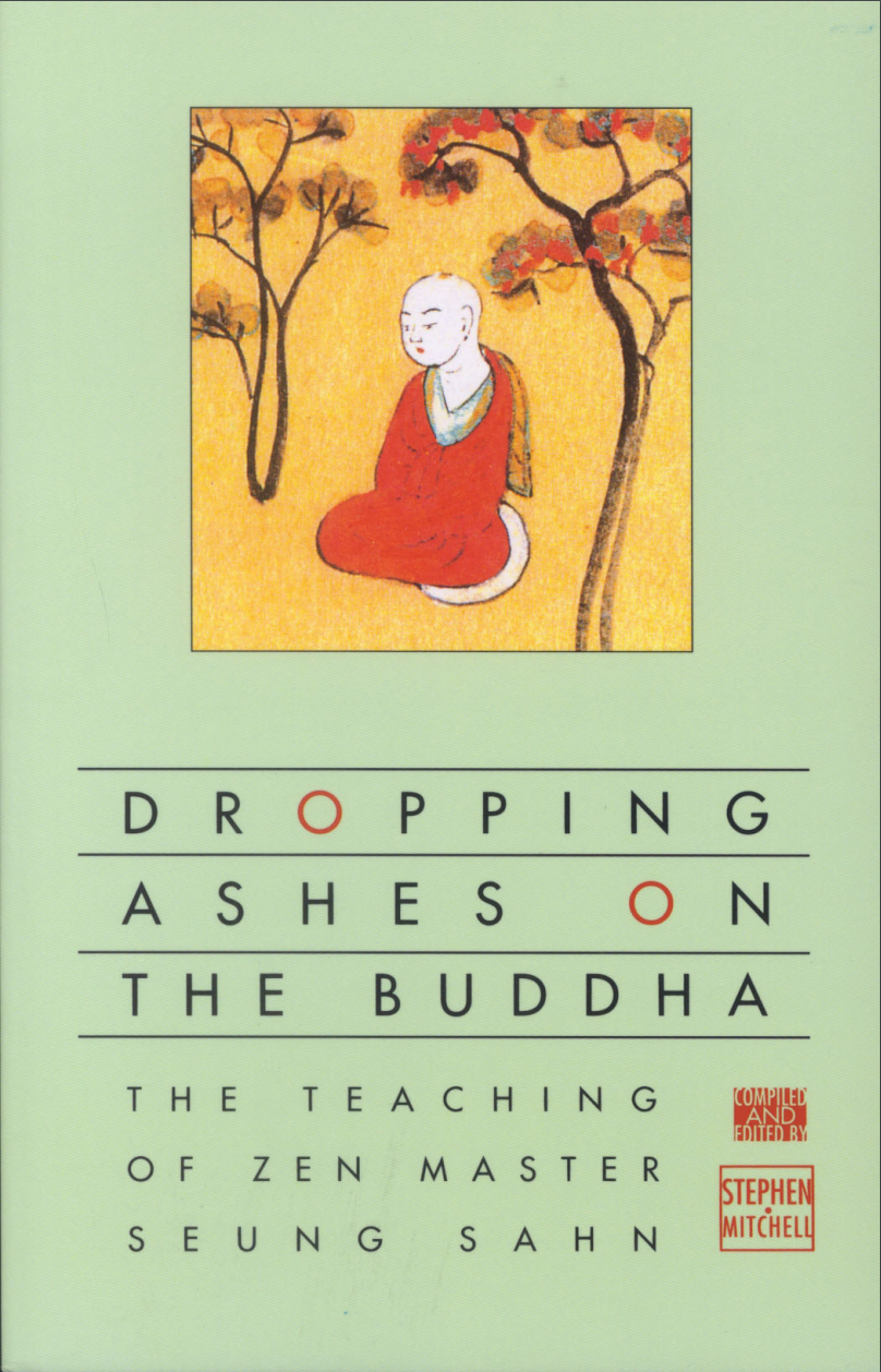 Dropping Ashes On The Buddha by Seung Sahn (Stephen Mitchell Translation)