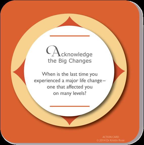 Acknowledge the Big Changes - Action Card Blog - Dr. Kristin Rose