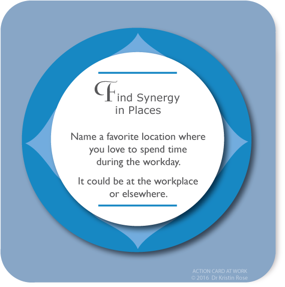 Find Synergy in Places - Action Card at Work - Dr. Kristin Rose