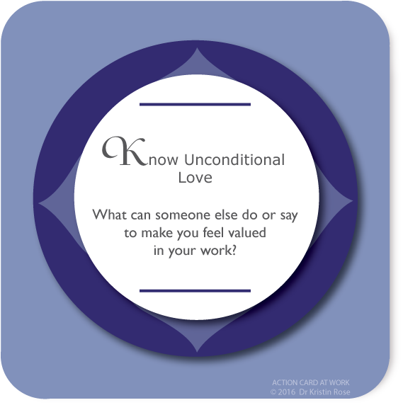 Know Unconditional Love - Action Card at Work - Dr. Kristin Rose