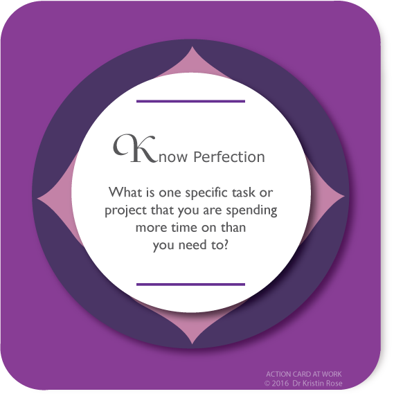 Know Perfection - Action Card at Work - Dr. Kristin Rose