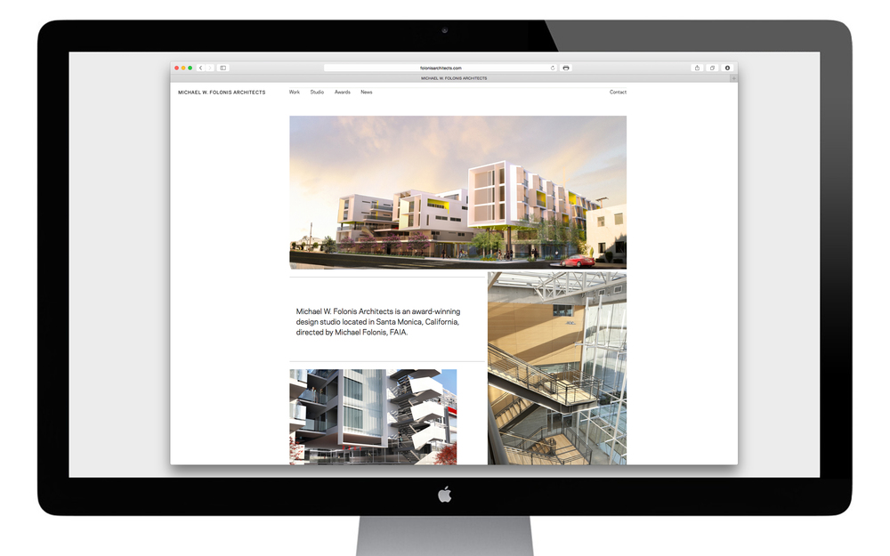 Michael W. Folonis Architects    Year:  2015  Deliverables:  Website  Client:  Michael W. Folonis Architects   URL:   FolonisArchitects.com    Impasse:  Located in Santa Monica, California, Michael W. Folonis Architects works under the direction of Michael Folonis, FAIA. The previous website featured an outdated design and web standards, Michael and the firm were in need of a new and refined web presence. MWFA desired to have a site that was capable of in house content updates as well as having the site be more visually representative of the their studio's values and practices.   1646 Process:  The site's design works to quickly introduce and familiarize viewers with the practice and work of Michael W. Folonis Architects. With the consideration of mobile being the means by which most people will view the new website, the site was designed to have a very similar experience wether viewed on desktop or a mobile device.   Results:  Michael W. Folonis Architect's studio has continued to grow since the websites completion. The firm continues to regularly update content to their new website and is happy to have a website that finally is more representative of their practice.