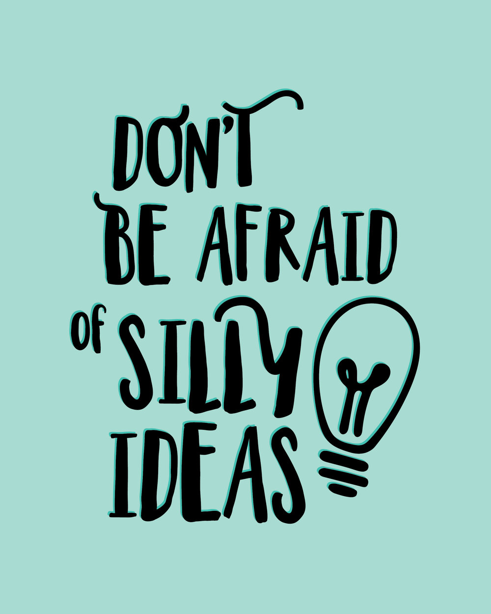 Don't Be Afraid of Silly Ideas Free Printable | My Only Sunshine