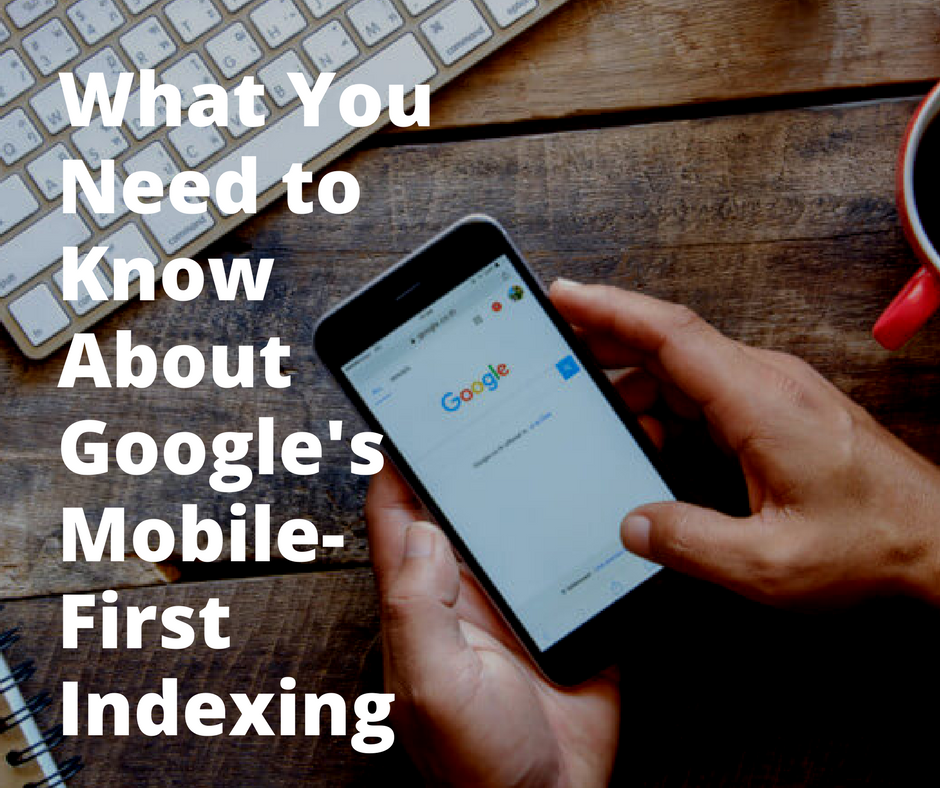 What You Need to Know About Google's Mobile-First Indexing.png