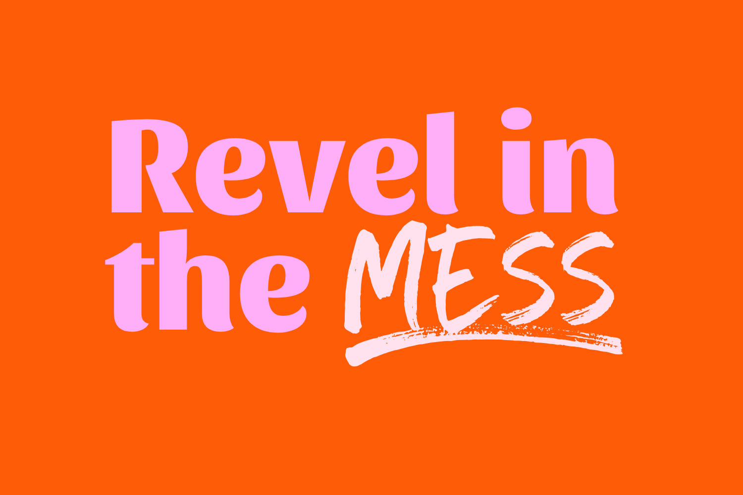 Revel in the Mess