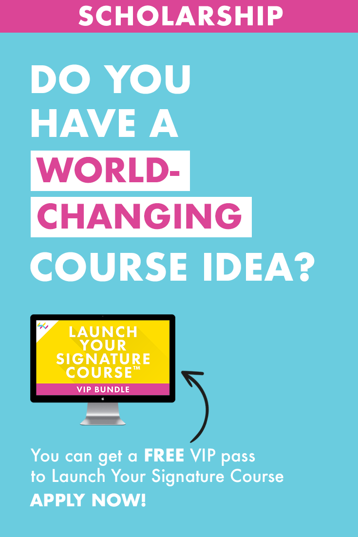 SCHOLARSHIP: Get a VIP spot in Launch Your Signature Course™ with your world-changing course idea. Click to apply now! | Femtrepreneur
