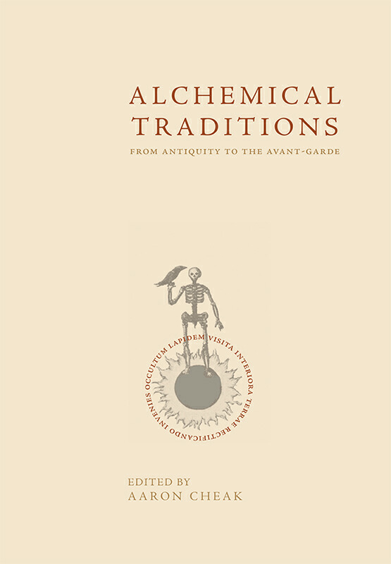 Alchemical Traditions: From Antiquity to the Avant-Garde , edited by Aaron Cheak. 684 pp., 40 illustrations. 2013; Revised edition, Rubedo Press, 2018 (forthcoming).