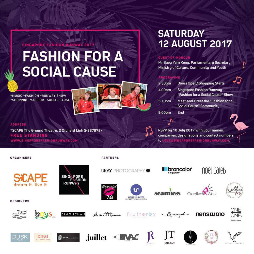 - Launching Our First Set of Exclusive Designs for Singapore Fashion RunwayEvent Name: Singapore Fashion Runway, Fashion For A Social CauseDate: Saturday 12 August, 2:30pm – 9:00pm (Fashion Show 4:00PM)Location: Scape, Orchard Link – SingaporeFollow on details here