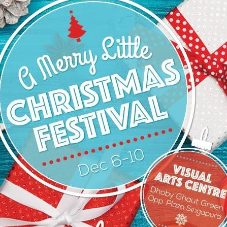 Merry Little Christmas Festival   Date: 6 - 10 December 2017 Time: 11 am - 8 pm Venue: Visual Arts Centre   #01-02, 10 Penang Road, Dhoby Ghaut Green, Singapore