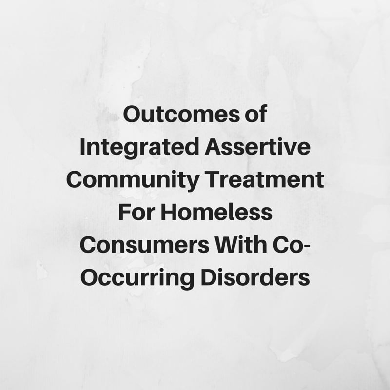 Outcomes of Integrated Assertive  Community Treatment for Homeless  Consumers With Co-occurring Disorders