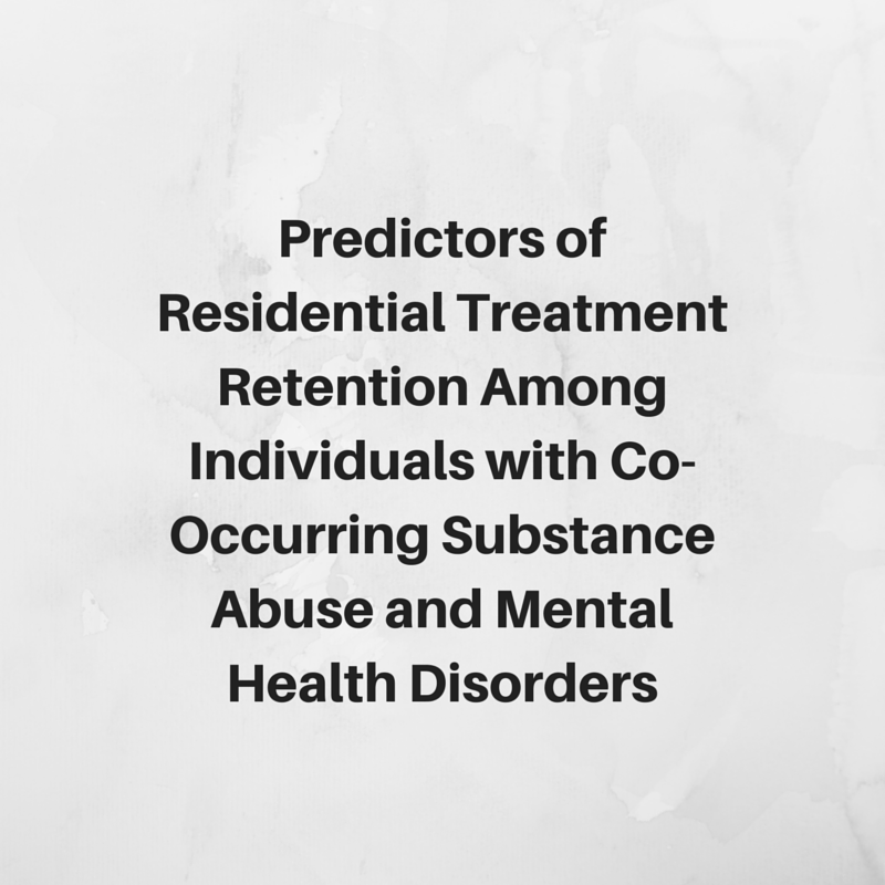 Predictors of Residential Treatment Retention among  Individuals with Co-Occurring Substance Abuse and  Mental Health Disorders