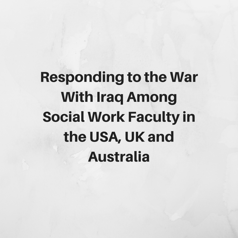 Responding to the War With Iraq Among Social Work Faculty in the USA, UK and Australia