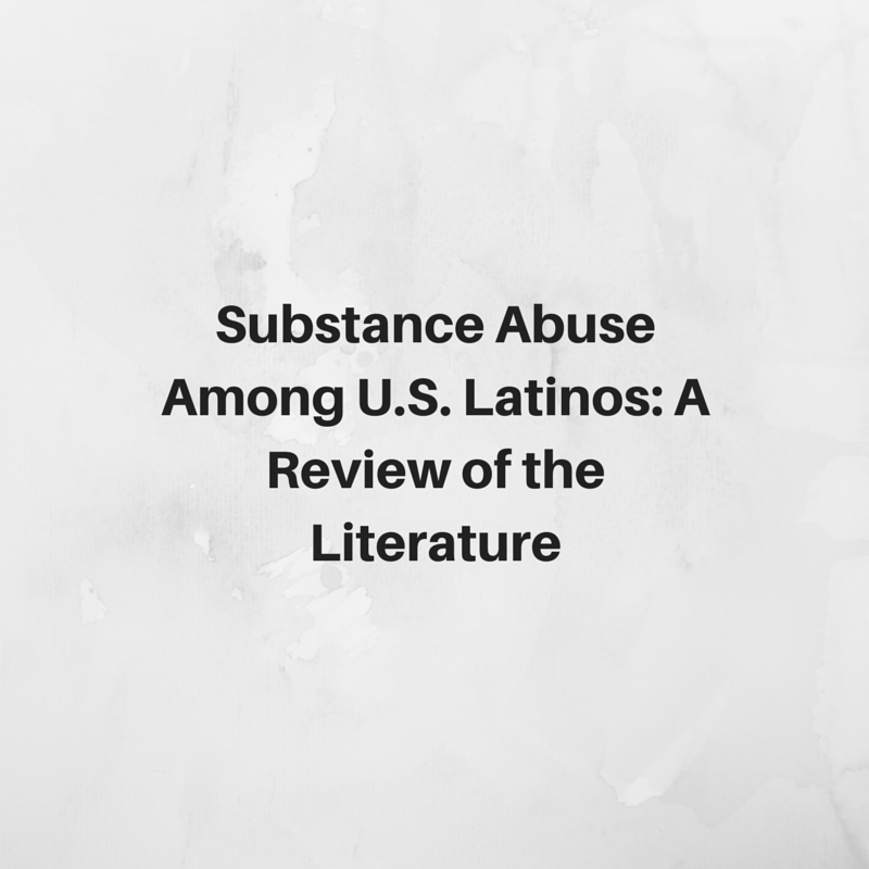 Substance Abuse Among U.S. Latinos: A Review of the  Literature