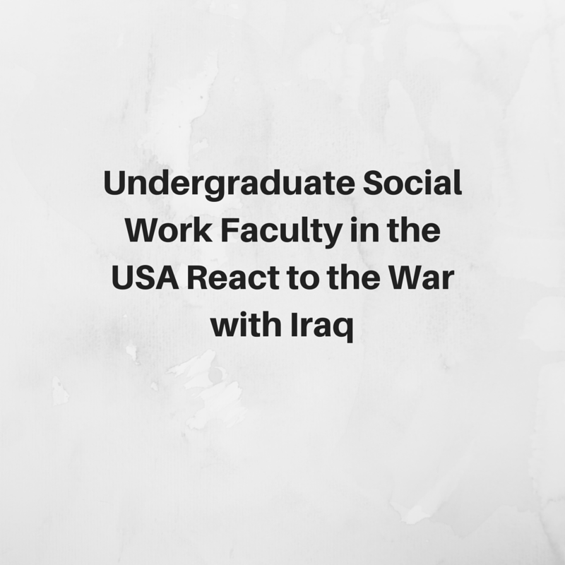 Undergraduate Social Work Faculty in the USA React to the War with Iraq