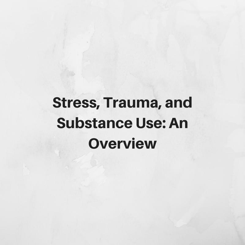 stress trauma and substance use an overview