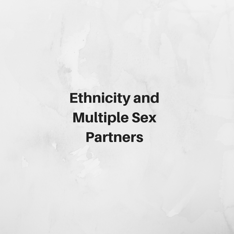 Ethnicity and Multiple Sex Partners