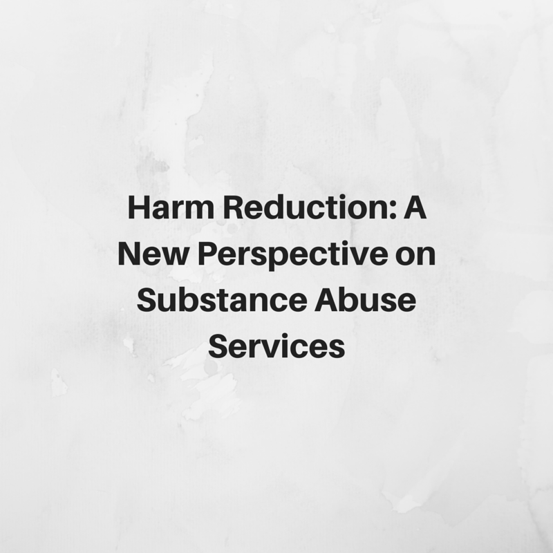 Harm Reduction - A New Perspective on Substance Abuse Services
