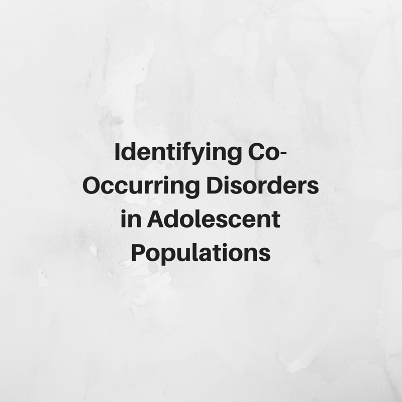 Identifying Co-Occurring Disorders in Adolescent Populations.