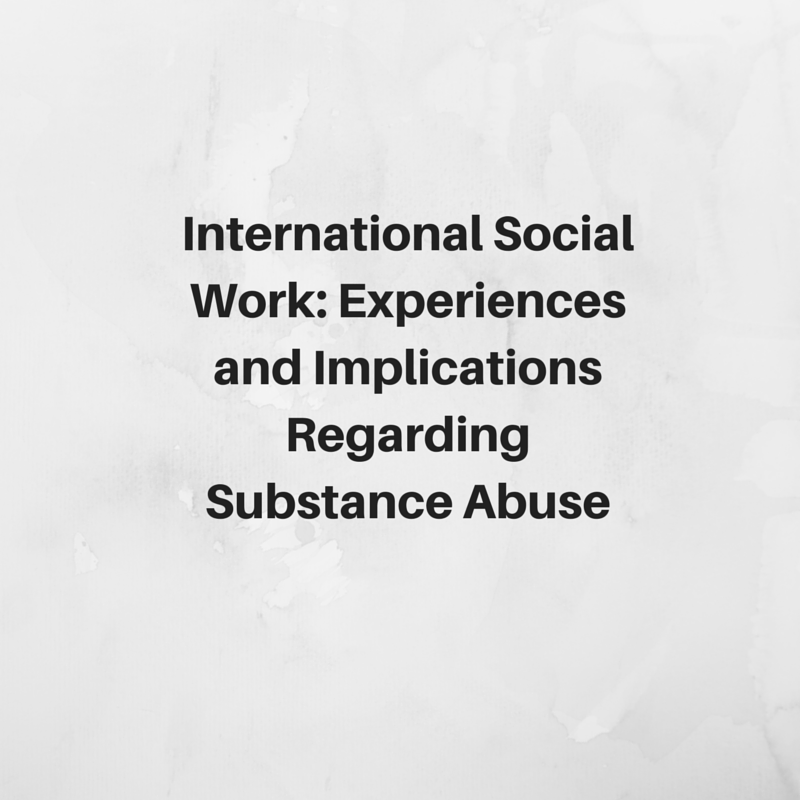 International Social Work: Experiences  and Implications Regarding Substance  Abuse