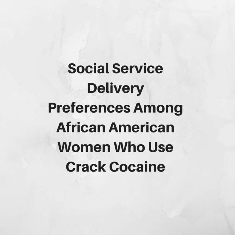 Social Service Delivery Preferences Among African American Women Who Use Crack Cocaine