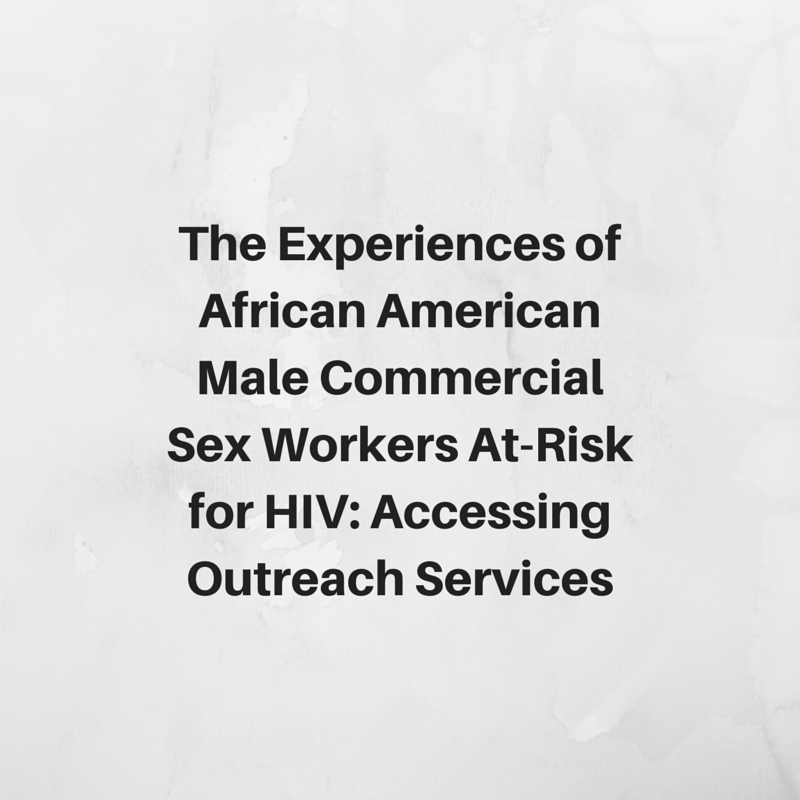 The Experiences of African American  Male Commercial Sex Workers At-Risk for  HIV: Accessing Outreach Services