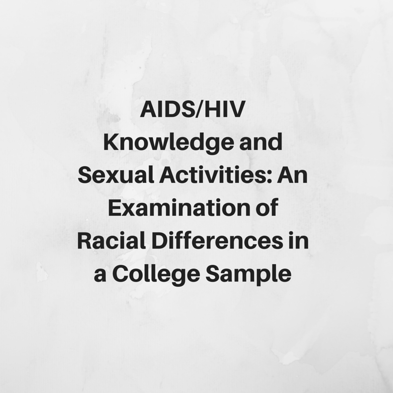 HIV/AIDS Knowledge and Sexual Activity:  An Examination of Racial Differences  in a College Sample