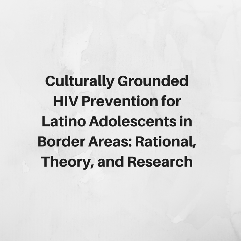 Culturally Grounded HIV Prevention  for Latino Adolescents in Border  Areas: Rationale, Theory, and Research