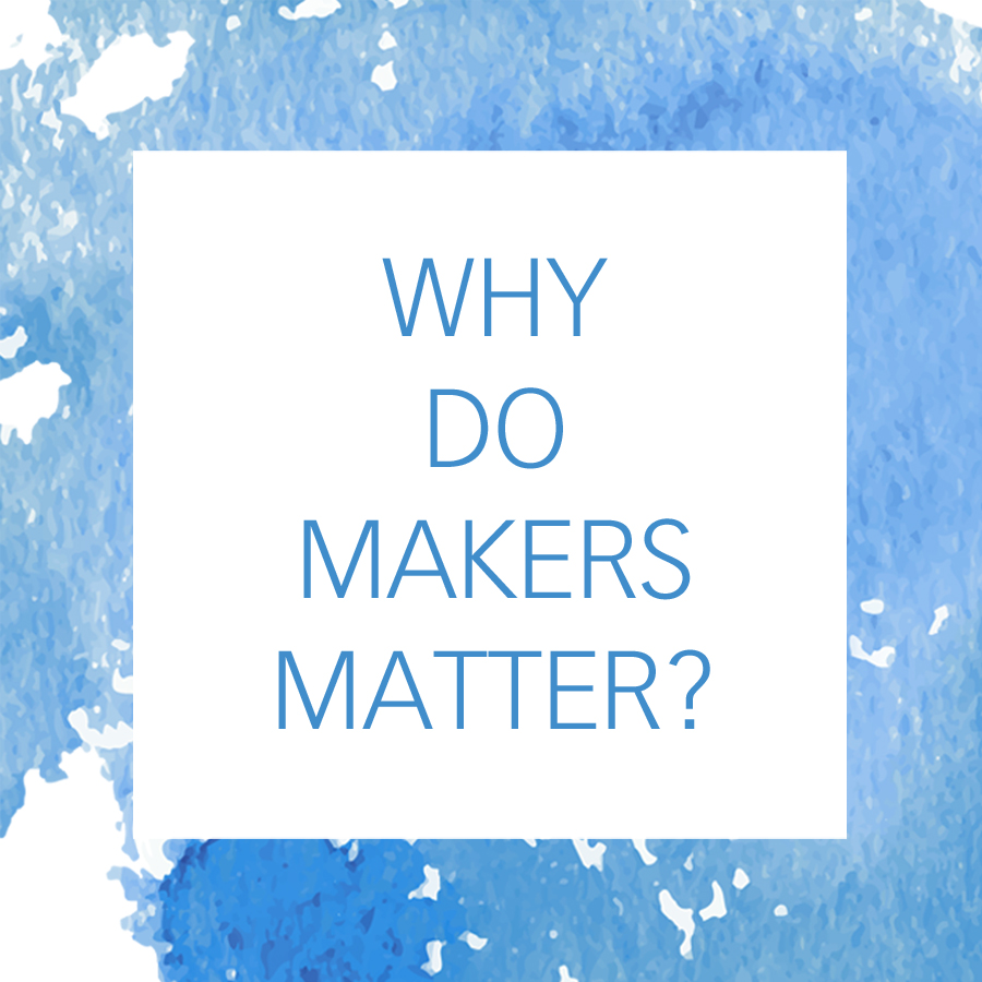 why-do-makers-matter.jpg