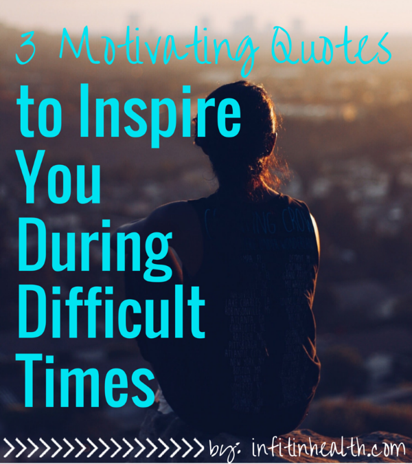 Quotes During Difficult Times: 3 Motivating Quotes To Inspire You During Difficult Times
