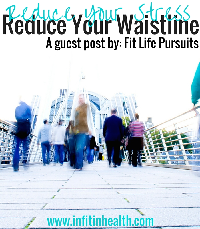 Reduce Your Stress, Reduce Your Waistline