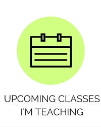 Upcoming Classes I'm Teaching