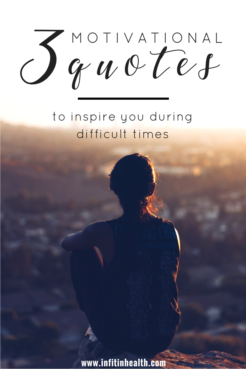 3 Motivational Quotes to Inspire You During Difficult Times