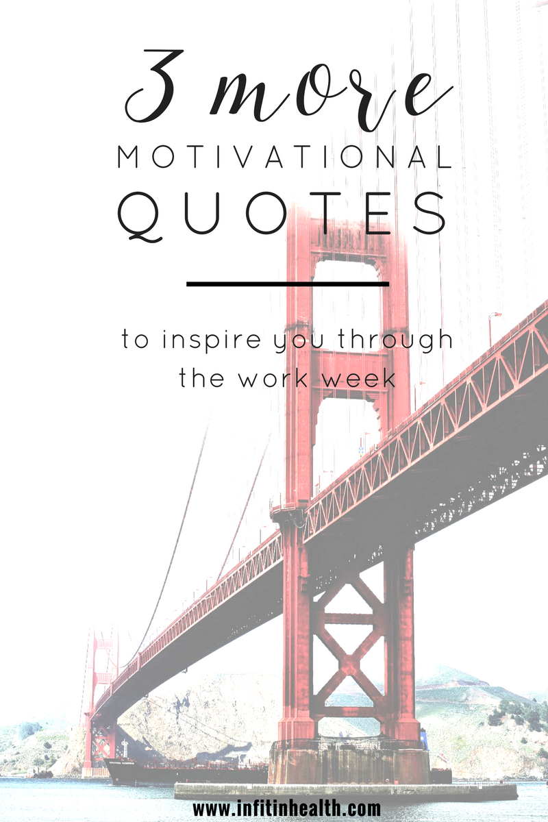 3 (More) Motivational Quotes to Inspire You Through the Work Week