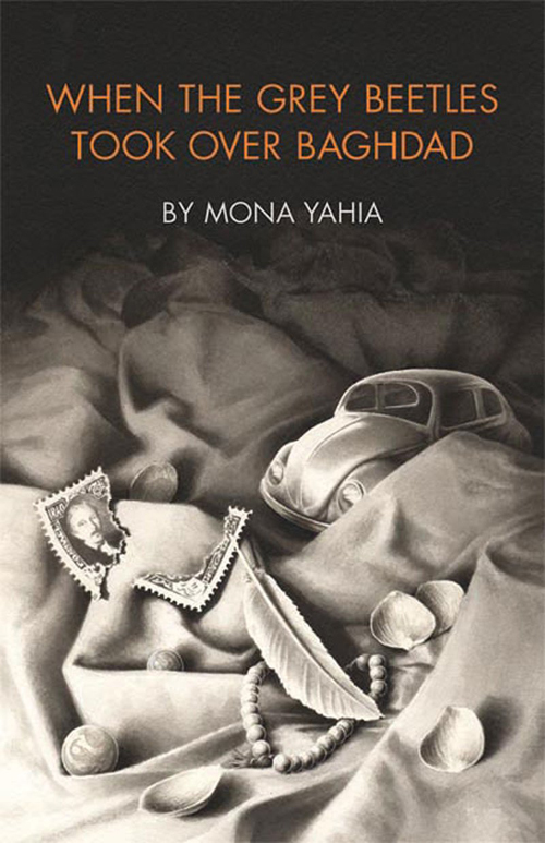 When the Grey Beetles Took Over Baghdad, Mona Yahia