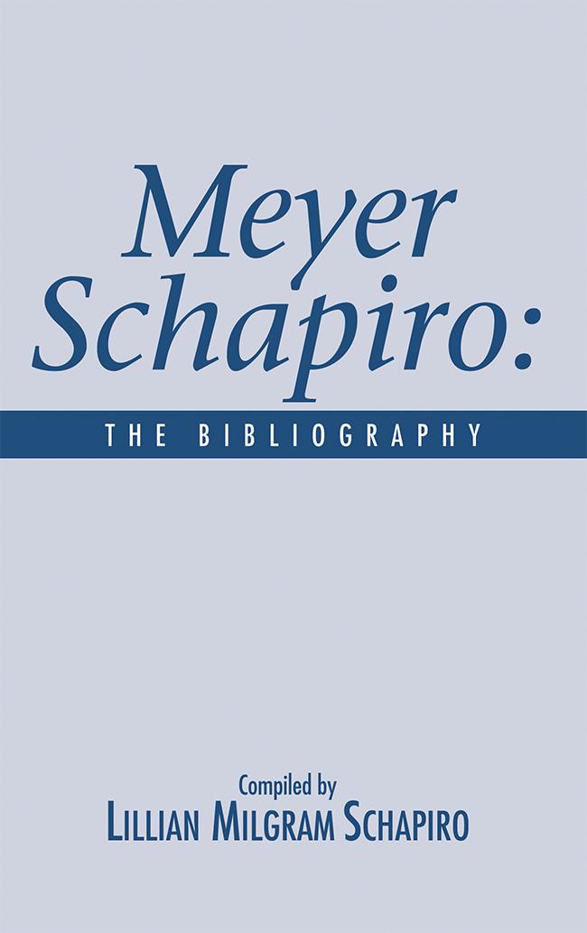 The Bibilography of Meyer Schapiro