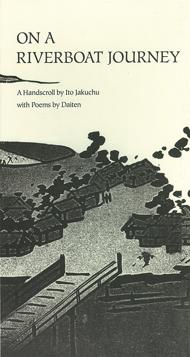 On A Riverboat Journey: A Handscroll by Ito Jakuchu with Poems by Daiten