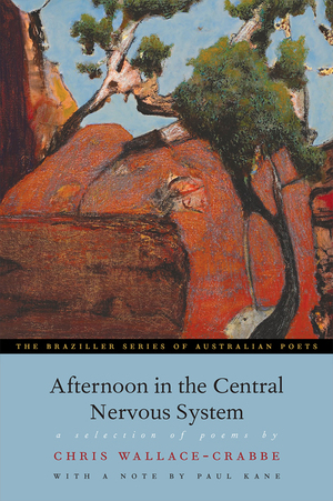 Afternoon in the Central Nervous System  by Chris Wallace-Crabbe