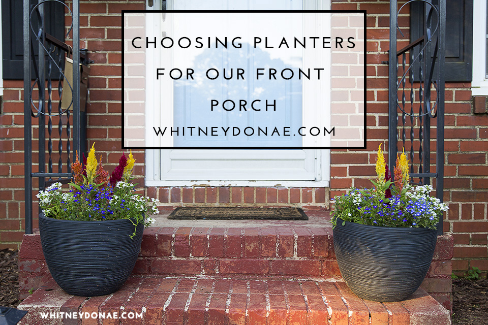 Choosing Planters for Our Front Porch