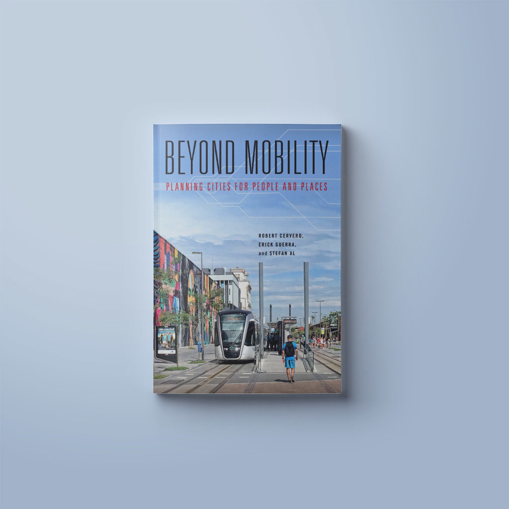 Beyond Mobility: Planning Cities for People and Places (Island Press)