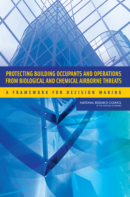 Protecting Building Occupants and Operations from Biological and Chemical Airborne Threats:A Framework for Decision Making (2007)