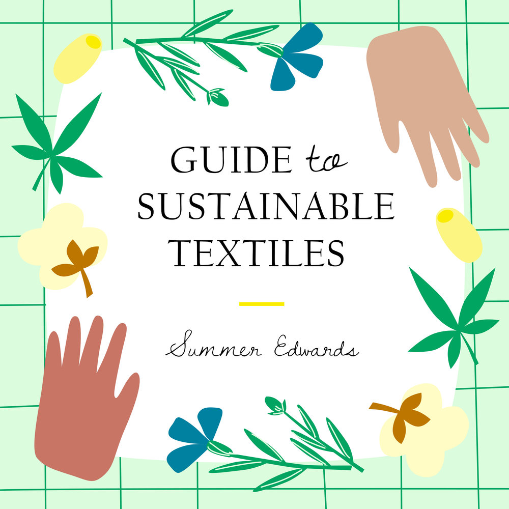 Summer Edwards,   Guide to Sustainable Textiles   With the help of this guide you will be able to confidentially assess the sustainability of garments you wish to buy, make purchases in line with your ethics, and start conversations with the brands you love to encourage them to up their sustainability game.