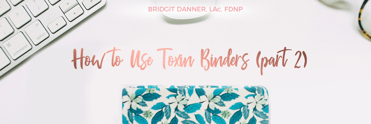 How to Use Toxin Binders: Part 2 — Bridgit Danner