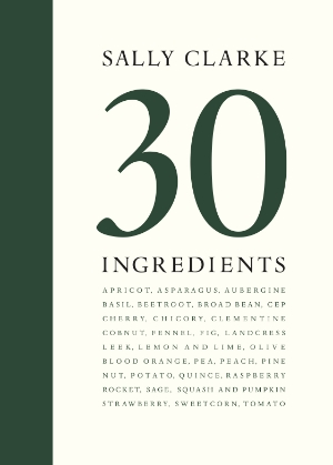 30 Ingredients by Sally Clarke, published 10 September 2015 - cover image.jpg