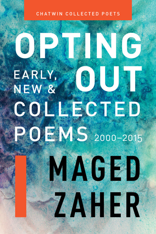 Opting Out Maged Zaher S Collected Poems Chatwin Books