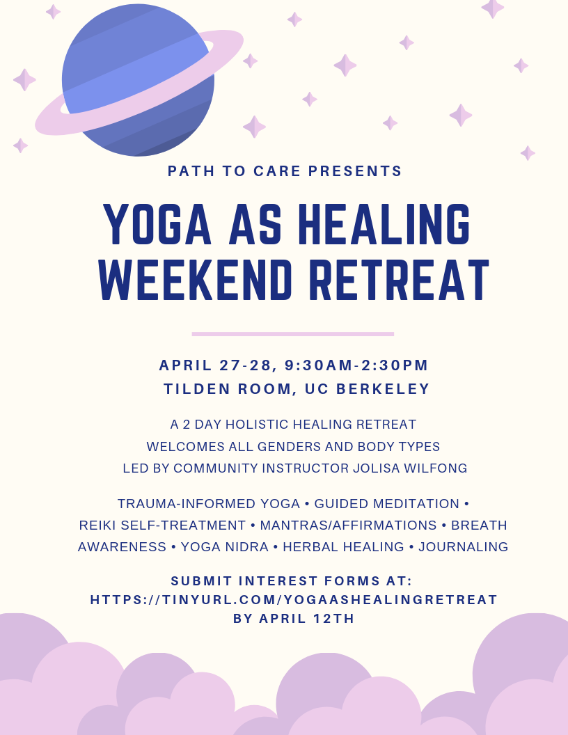 Yoga As Healing Retreat - The Yoga as Healing retreat is coming up this month. It will be taking place from 9:30AM- 2:30PM on Saturday, April 27th and Sunday, April 28th. It is a free of cost, 2 day holistic healing retreat intentioned to be a space of healing from sexual violence, sexual harassment, relationship violence, and/or stalking. Registration for the retreat is due by April 12th.