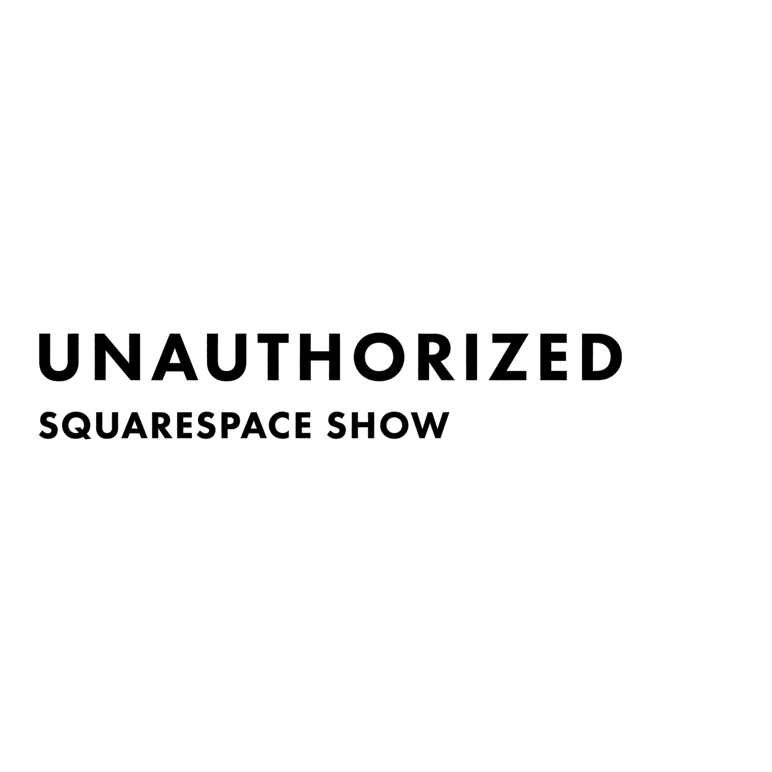 Unauthorized Squarespace Show