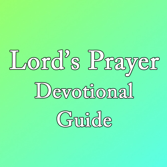 Lord's Prayer Devotional Guide